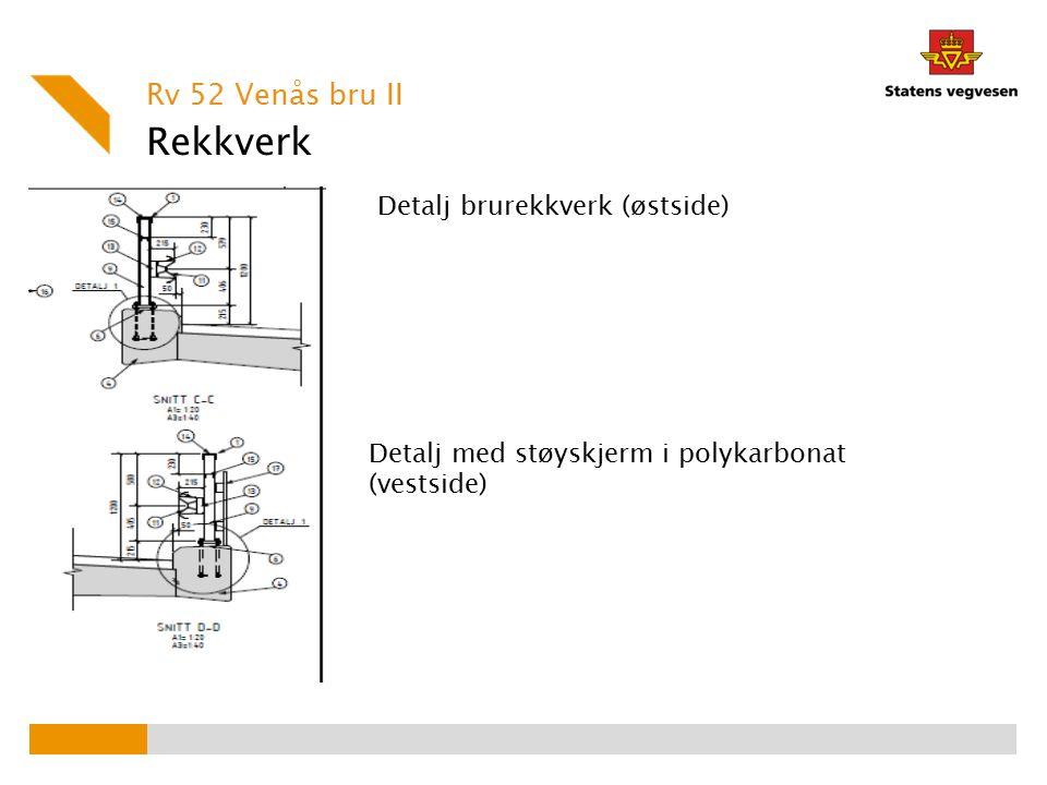 Rekkverk Rv 52 Venås bru II Detalj med støyskjerm i polykarbonat (vestside) Detalj brurekkverk (østside)