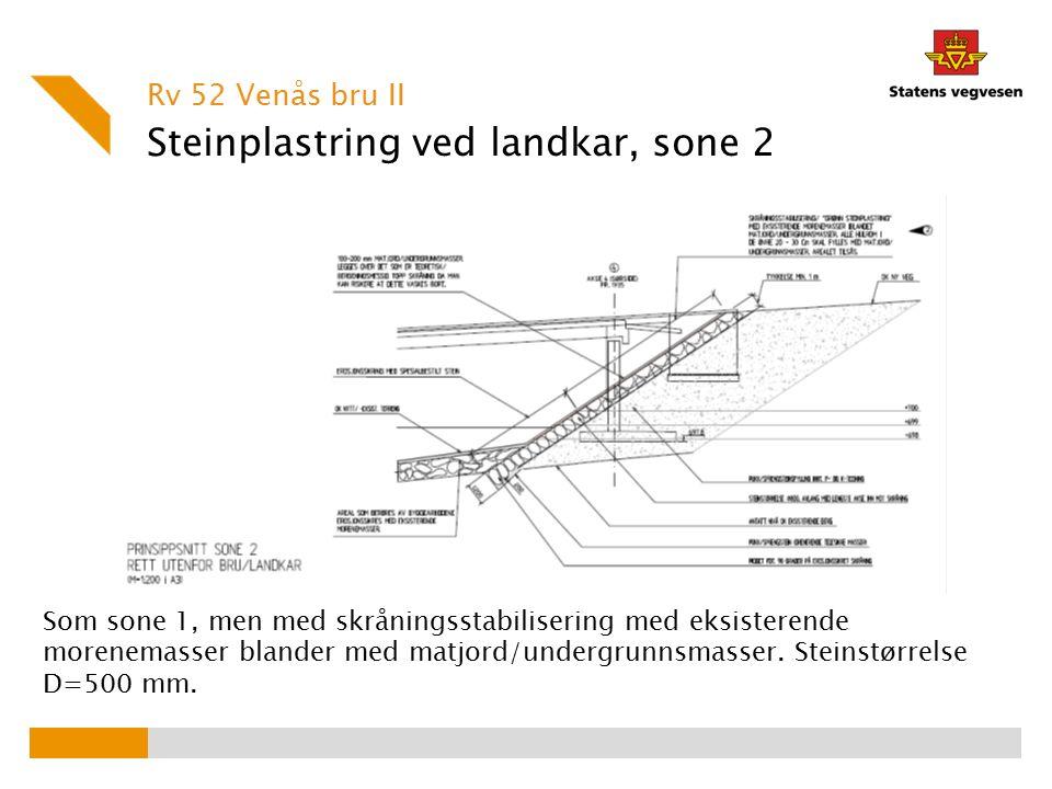 Steinplastring ved landkar, sone 2 Rv 52 Venås bru II Som sone 1, men med skråningsstabilisering med eksisterende morenemasser blander med matjord/und