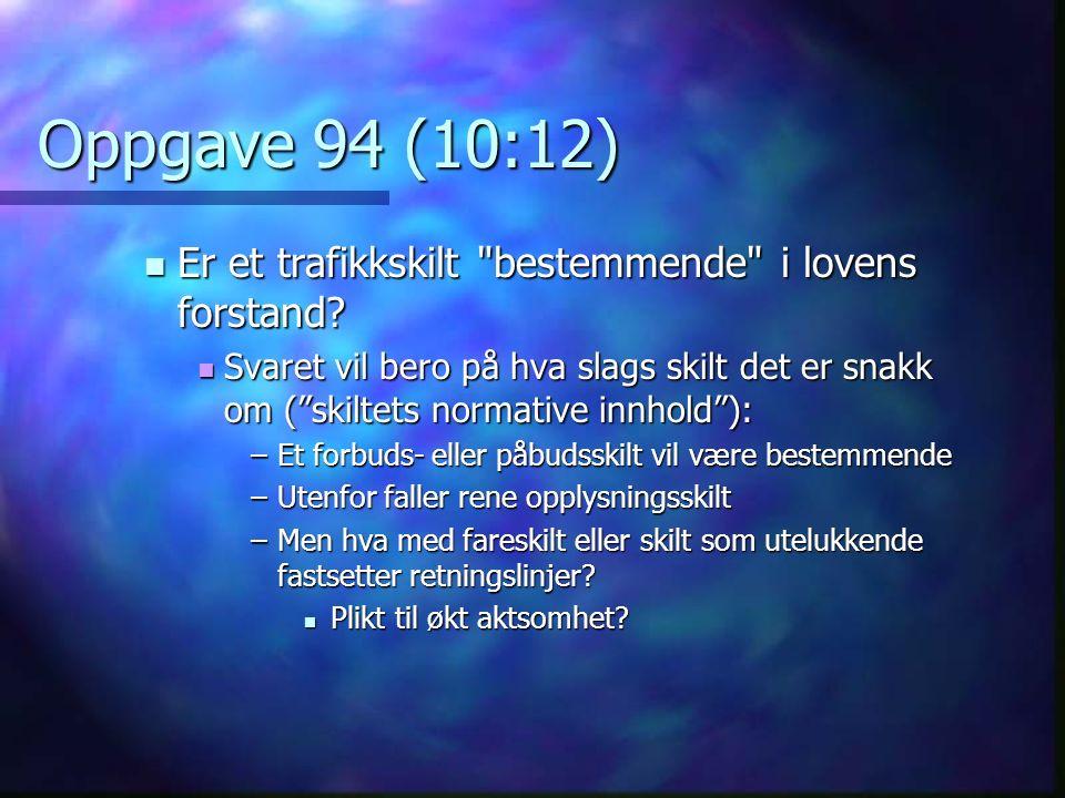 Oppgave 94 (10:12) Er et trafikkskilt bestemmende i lovens forstand.