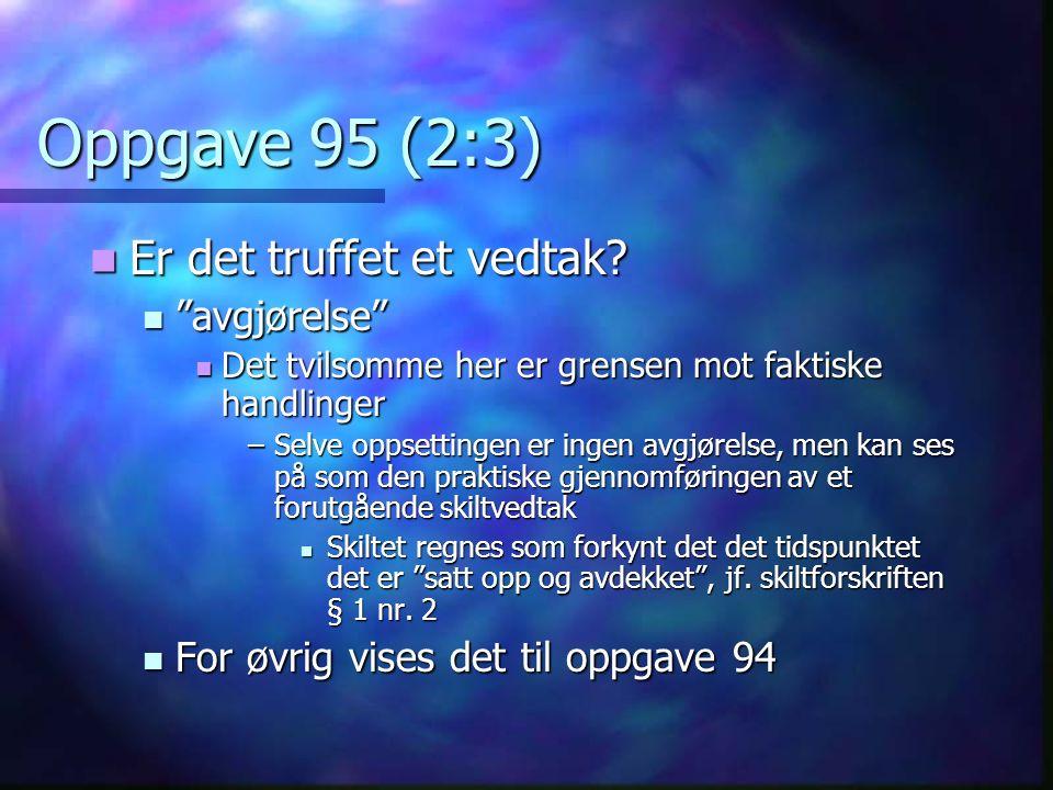 Oppgave 95 (2:3) Er det truffet et vedtak. Er det truffet et vedtak.