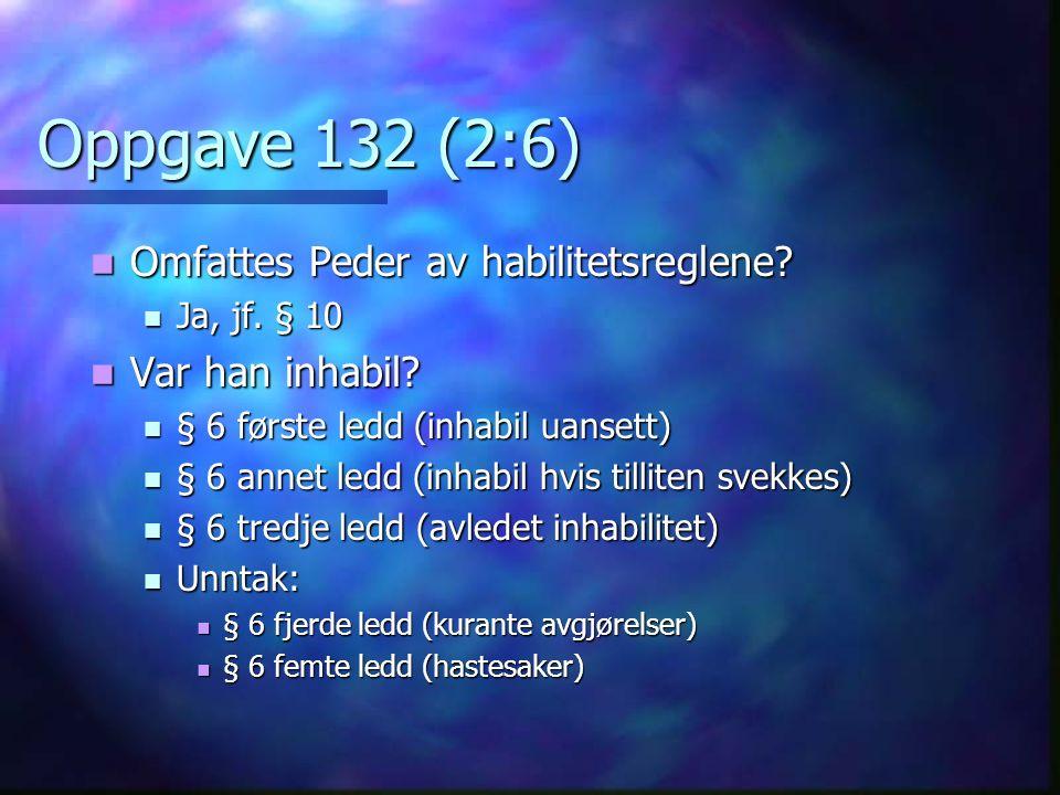 Oppgave 132 (2:6) Omfattes Peder av habilitetsreglene.