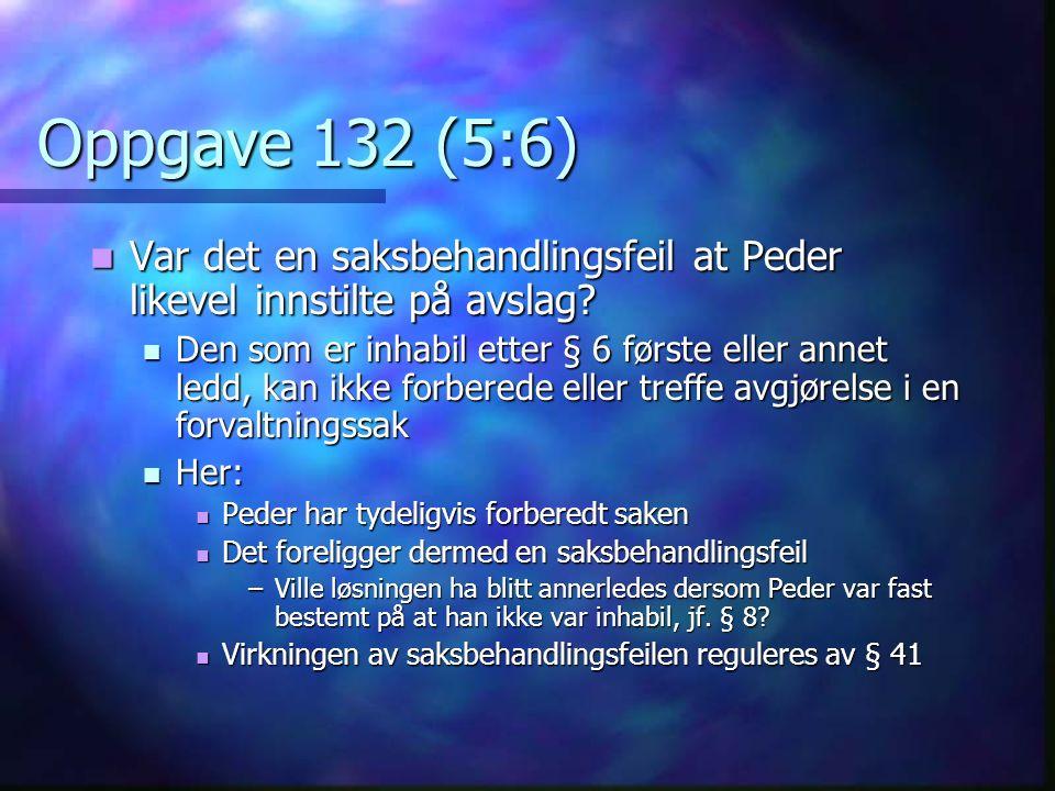 Oppgave 132 (5:6) Var det en saksbehandlingsfeil at Peder likevel innstilte på avslag.