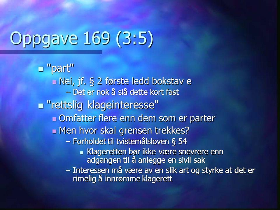Oppgave 169 (3:5) part part Nei, jf. § 2 første ledd bokstav e Nei, jf.