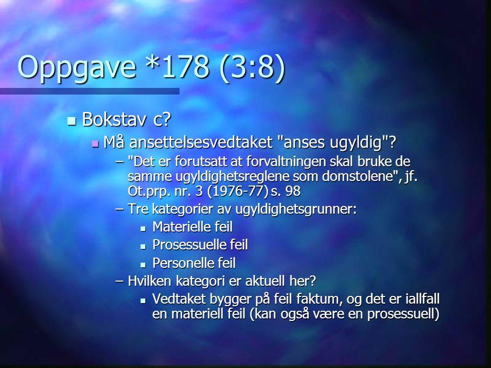 Oppgave *178 (3:8) Bokstav c. Bokstav c. Må ansettelsesvedtaket anses ugyldig .