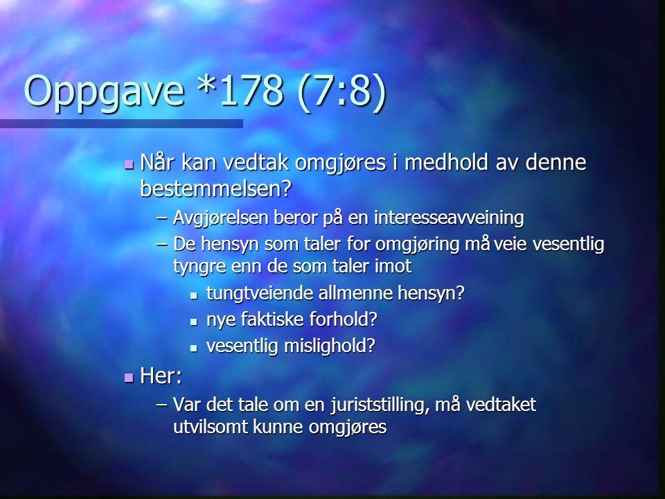Oppgave *178 (7:8) Når kan vedtak omgjøres i medhold av denne bestemmelsen.
