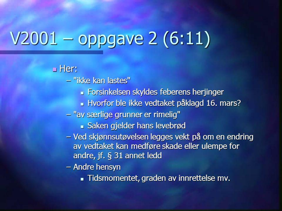 V2001 – oppgave 2 (6:11) Her: Her: – ikke kan lastes Forsinkelsen skyldes feberens herjinger Forsinkelsen skyldes feberens herjinger Hvorfor ble ikke vedtaket påklagd 16.