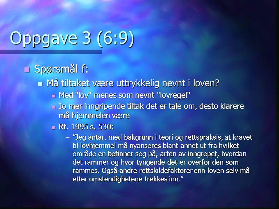 Oppgave 3 (6:9) Spørsmål f: Spørsmål f: Må tiltaket være uttrykkelig nevnt i loven.