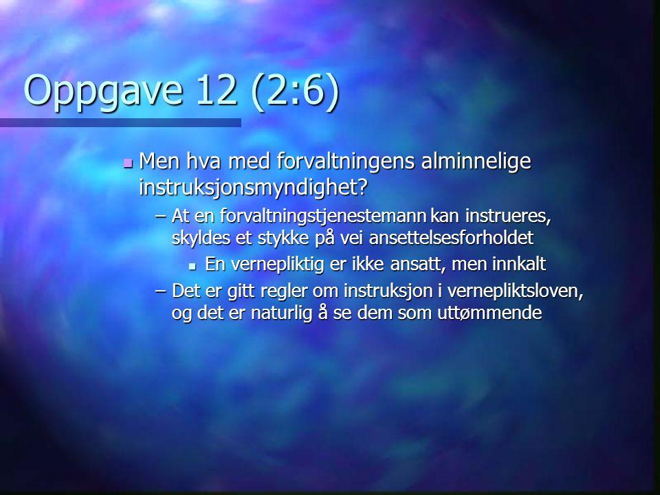 Oppgave 12 (2:6) Men hva med forvaltningens alminnelige instruksjonsmyndighet.