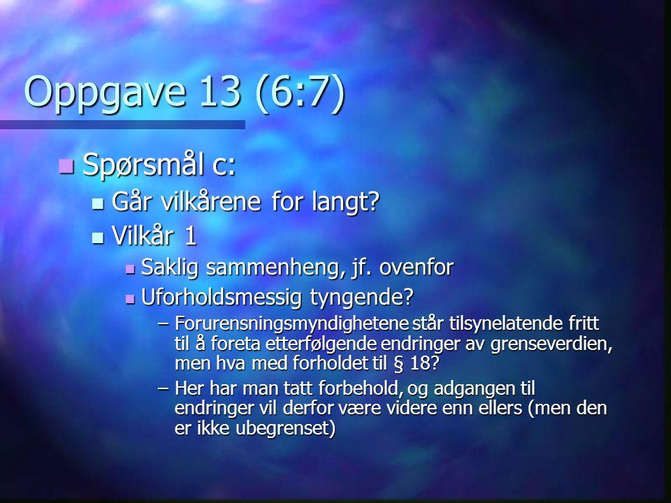 Oppgave 13 (6:7) Spørsmål c: Spørsmål c: Går vilkårene for langt.