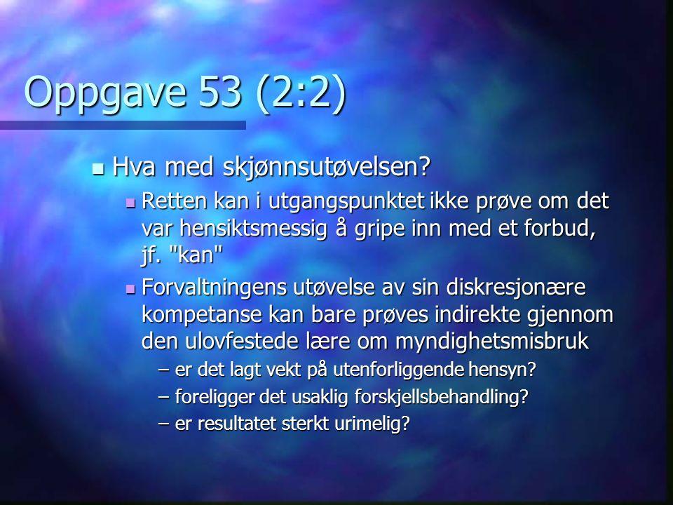 Oppgave 53 (2:2) Hva med skjønnsutøvelsen. Hva med skjønnsutøvelsen.