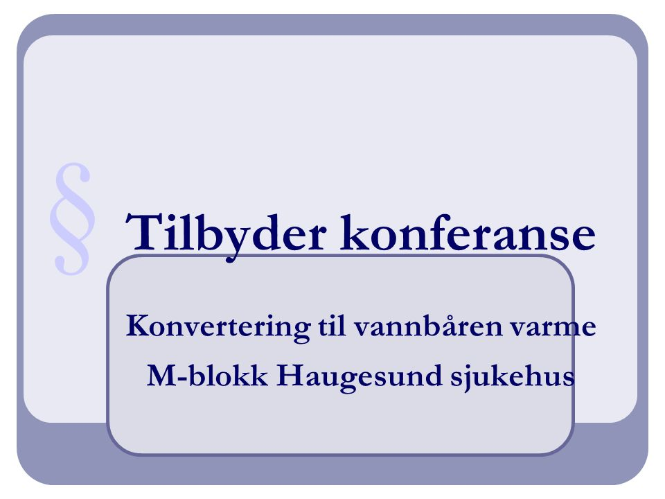 Tilbyder konferanse Konvertering til vannbåren varme M-blokk Haugesund sjukehus §