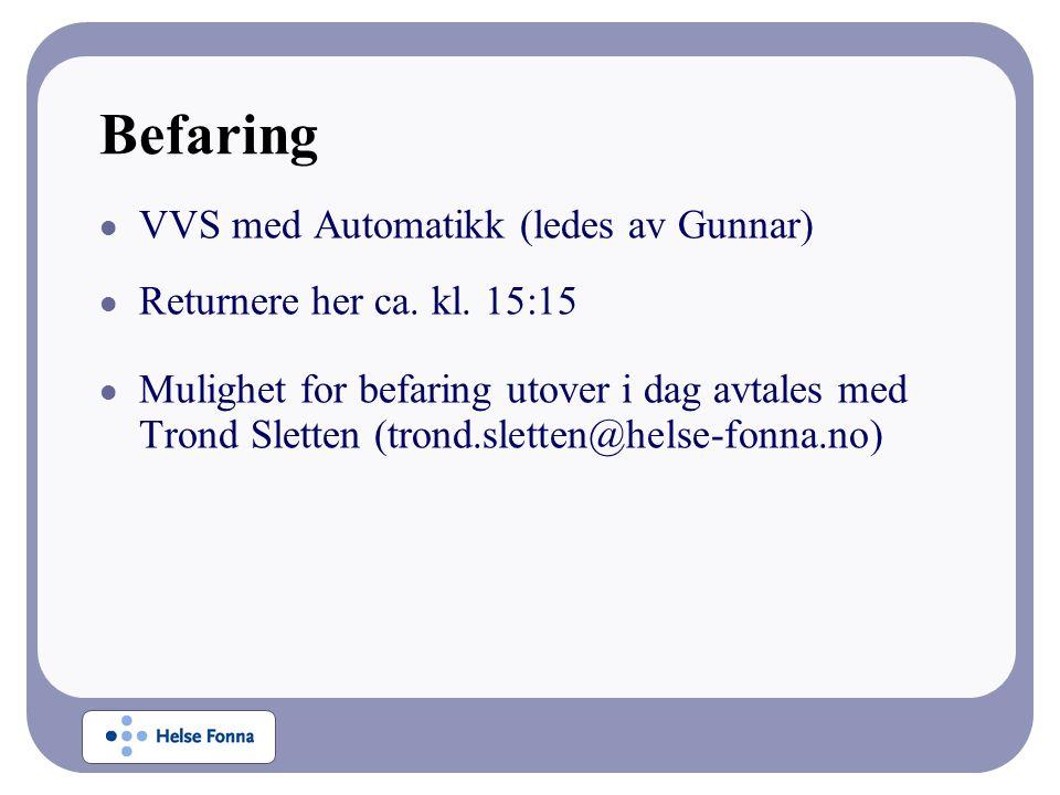 Befaring VVS med Automatikk (ledes av Gunnar) Returnere her ca.