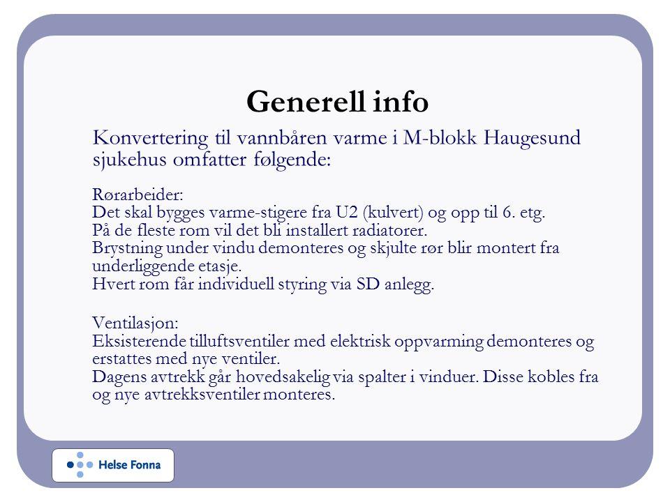 Generell info Konvertering til vannbåren varme i M-blokk Haugesund sjukehus omfatter følgende: Rørarbeider: Det skal bygges varme-stigere fra U2 (kulvert) og opp til 6.