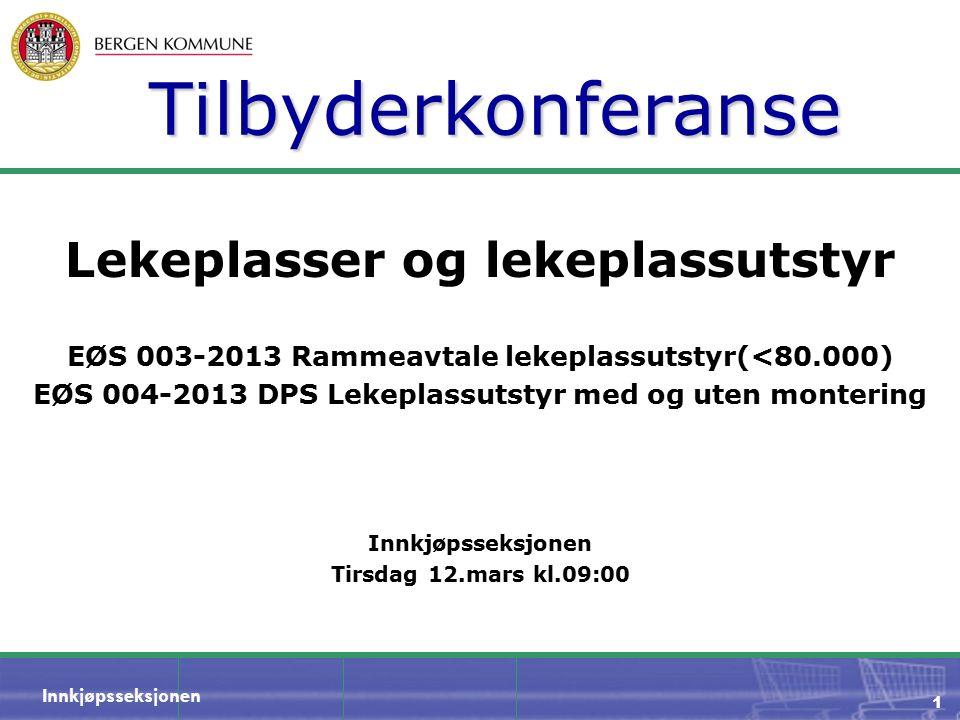 Innkjøpsseksjonen 1 Tilbyderkonferanse Lekeplasser og lekeplassutstyr EØS 003-2013 Rammeavtale lekeplassutstyr(<80.000) EØS 004-2013 DPS Lekeplassutst