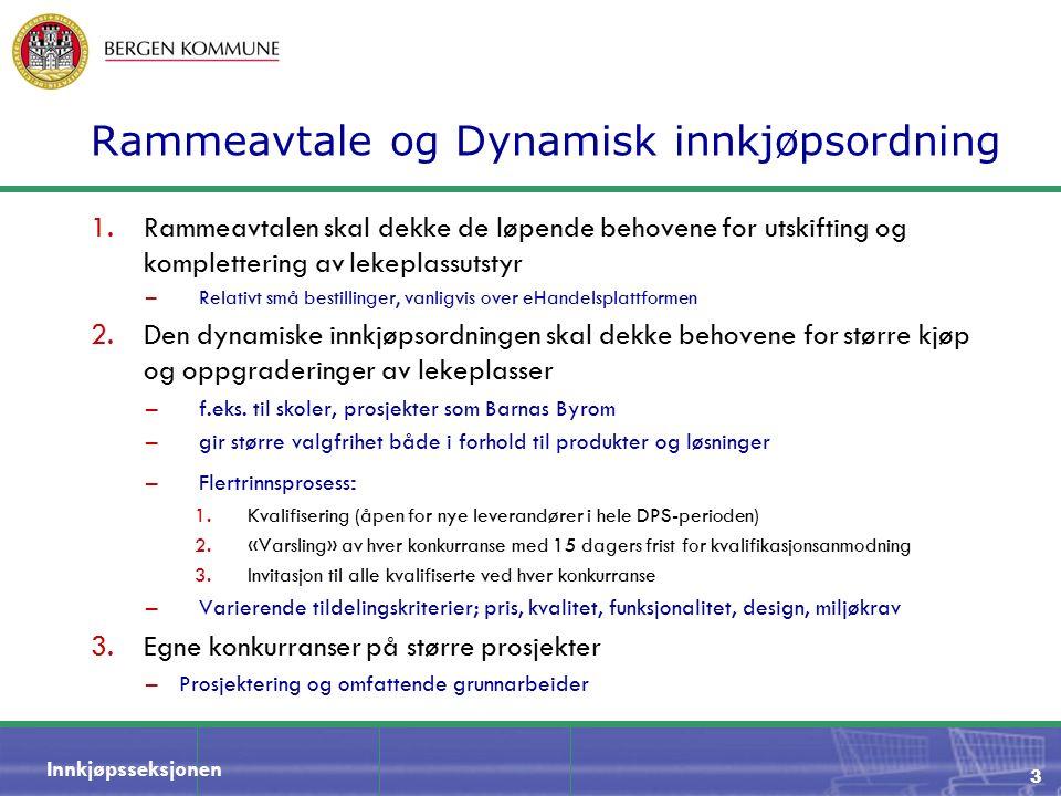 Innkjøpsseksjonen Rammeavtale og Dynamisk innkjøpsordning 1.Rammeavtalen skal dekke de løpende behovene for utskifting og komplettering av lekeplassut