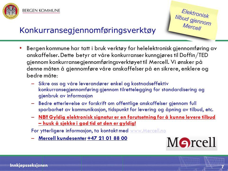 Innkjøpsseksjonen 7 Konkurransegjennomføringsverktøy Bergen kommune har tatt i bruk verktøy for helelektronisk gjennomføring av anskaffelser. Dette be