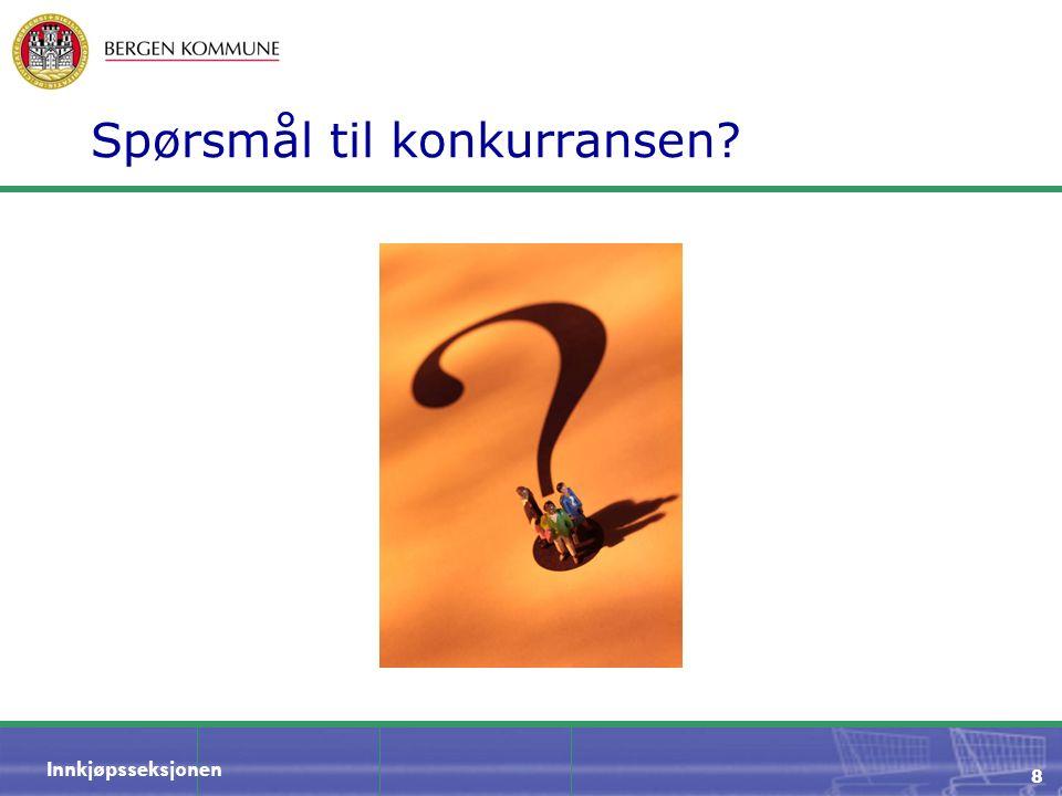 Innkjøpsseksjonen 8 Spørsmål til konkurransen?
