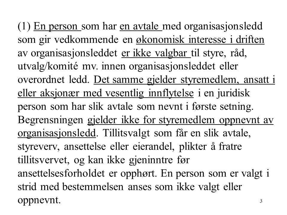 3 (1) En person som har en avtale med organisasjonsledd som gir vedkommende en økonomisk interesse i driften av organisasjonsleddet er ikke valgbar til styre, råd, utvalg/komité mv.