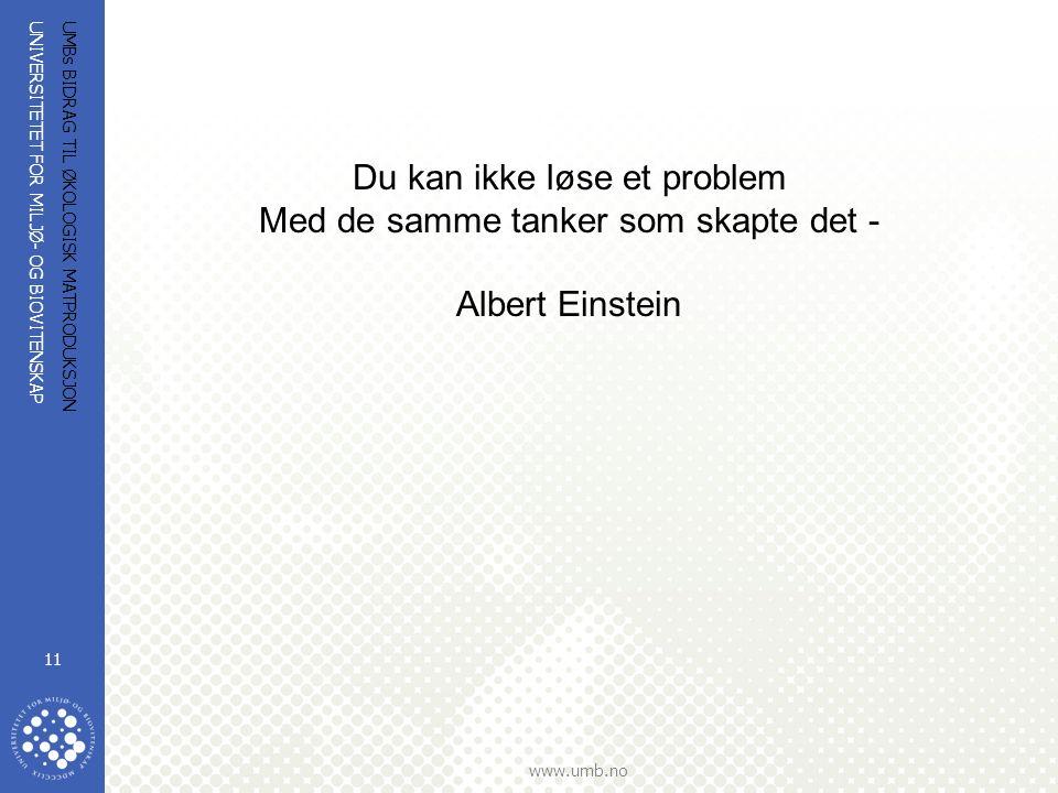 UNIVERSITETET FOR MILJØ- OG BIOVITENSKAP www.umb.no UMBs BIDRAG TIL ØKOLOGISK MATPRODUKSJON 11 Du kan ikke løse et problem Med de samme tanker som skapte det - Albert Einstein