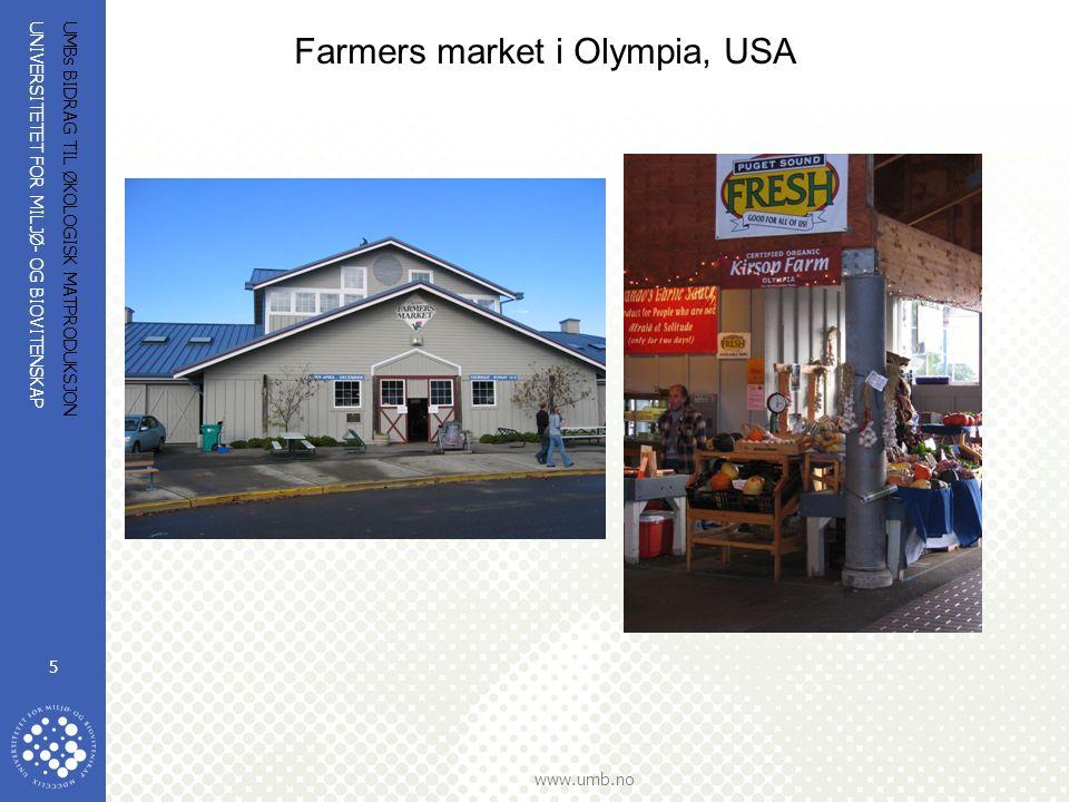 UNIVERSITETET FOR MILJØ- OG BIOVITENSKAP www.umb.no UMBs BIDRAG TIL ØKOLOGISK MATPRODUKSJON 5 Farmers market i Olympia, USA