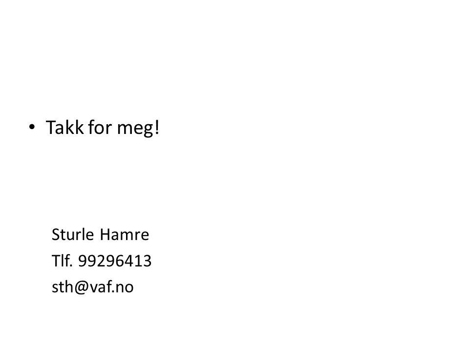 Takk for meg! Sturle Hamre Tlf. 99296413 sth@vaf.no