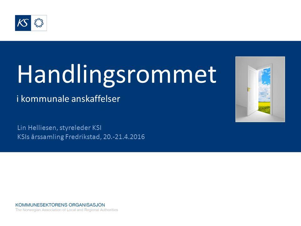 Handlingsrommet i kommunale anskaffelser Lin Helliesen, styreleder KSI KSIs årssamling Fredrikstad, 20.-21.4.2016