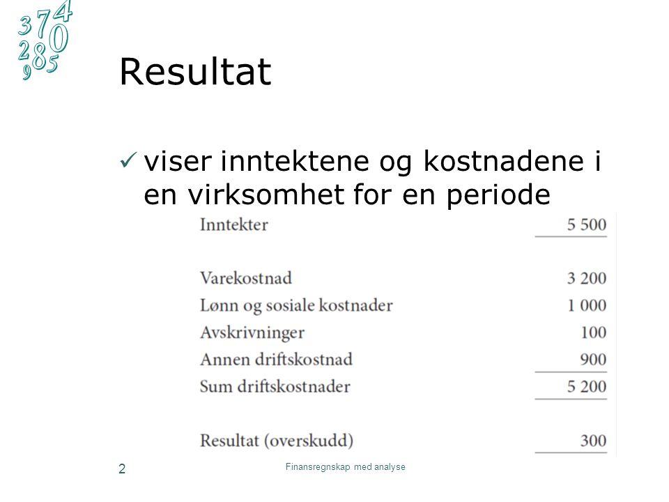Resultat viser inntektene og kostnadene i en virksomhet for en periode Finansregnskap med analyse 2