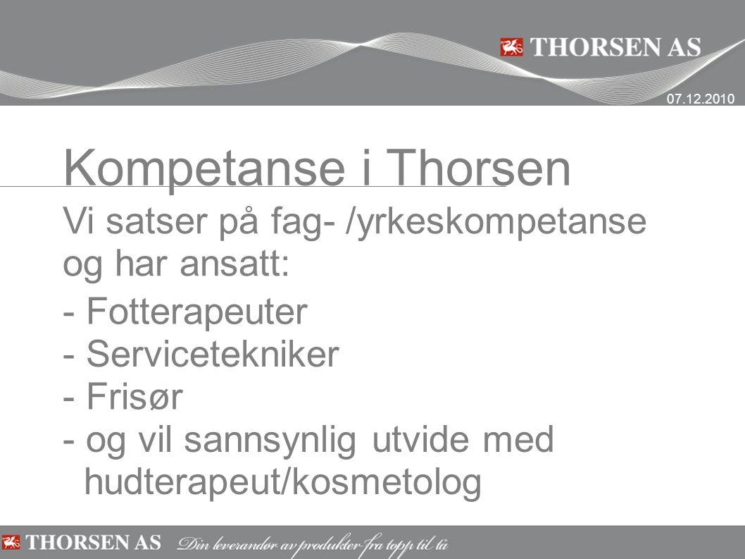 Kompetanse i Thorsen Vi satser på fag- /yrkeskompetanse og har ansatt: - Fotterapeuter - Servicetekniker - Frisør - og vil sannsynlig utvide med hudterapeut/kosmetolog 07.12.2010