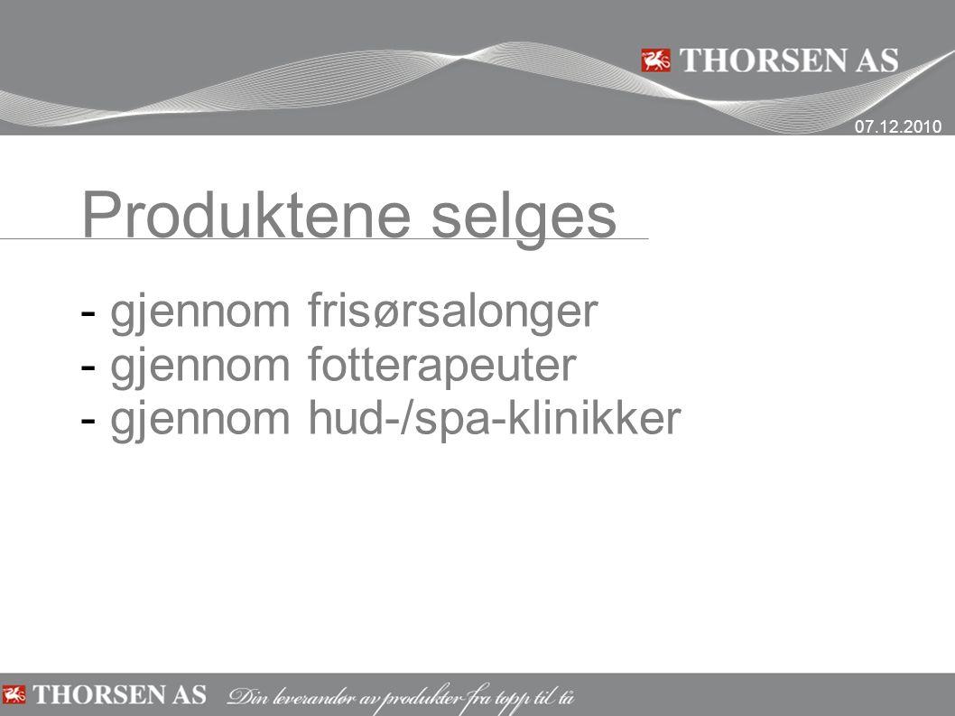 Produktene selges - gjennom frisørsalonger - gjennom fotterapeuter - gjennom hud-/spa-klinikker 07.12.2010