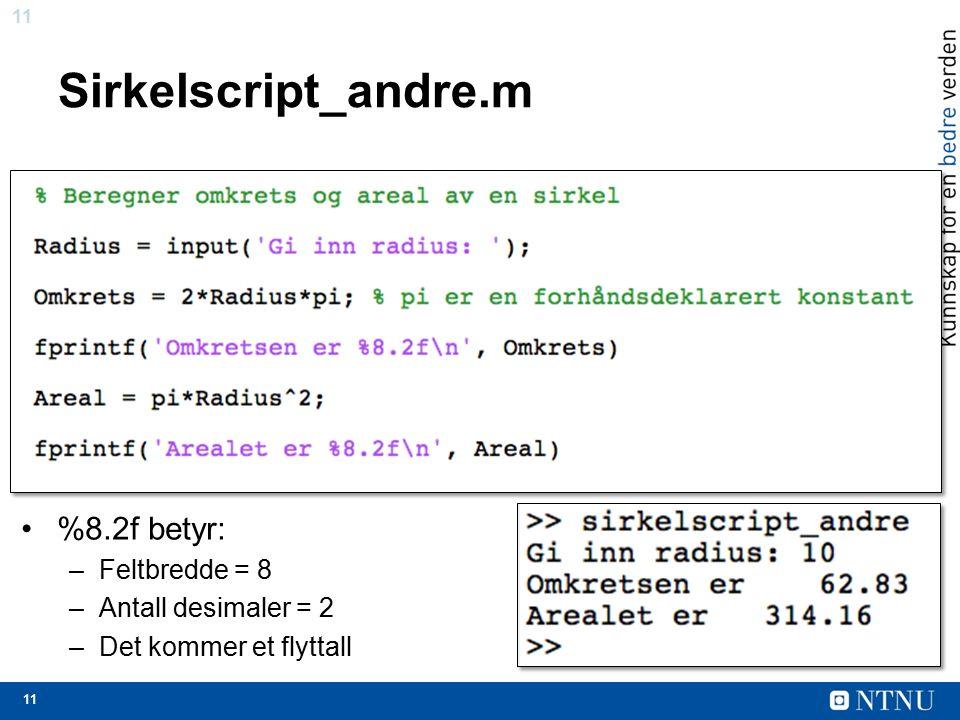 11 Sirkelscript_andre.m %8.2f betyr: –Feltbredde = 8 –Antall desimaler = 2 –Det kommer et flyttall