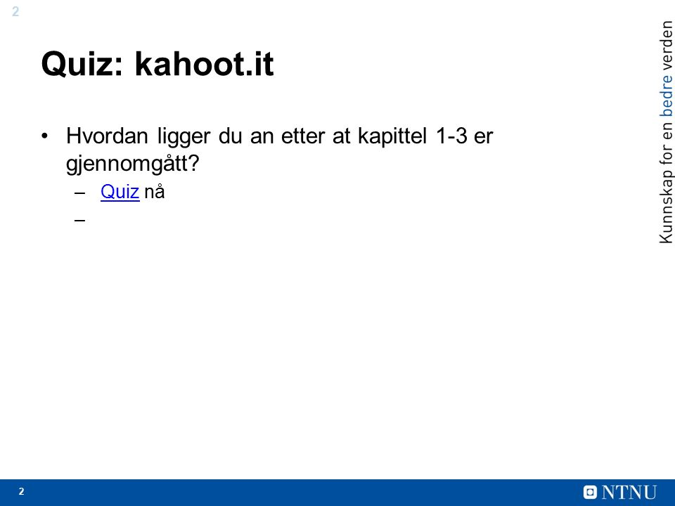 2 2 Quiz: kahoot.it Hvordan ligger du an etter at kapittel 1-3 er gjennomgått? – Quiz nåQuiz – (user: tdt4105, password?, Remove «upgrade-browser/»)