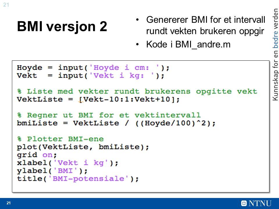 21 BMI versjon 2 Genererer BMI for et intervall rundt vekten brukeren oppgir Kode i BMI_andre.m