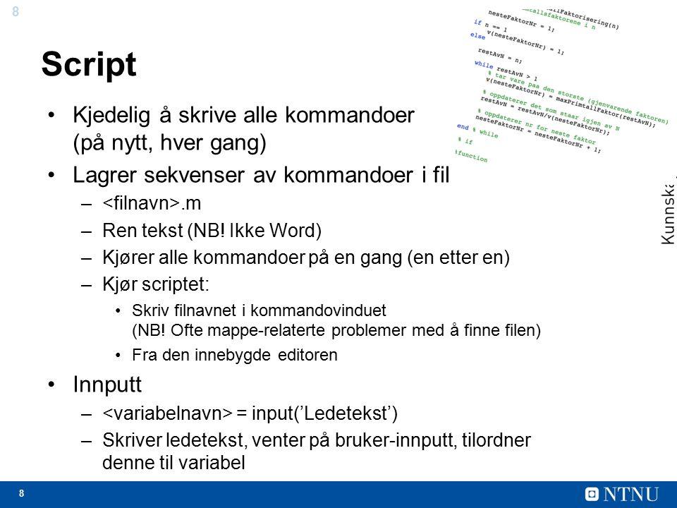 8 8 Script Kjedelig å skrive alle kommandoer (på nytt, hver gang) Lagrer sekvenser av kommandoer i fil –.m –Ren tekst (NB.