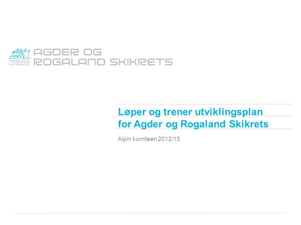 Løper og trener utviklingsplan for Agder og Rogaland Skikrets Alpin komiteen 2012/13