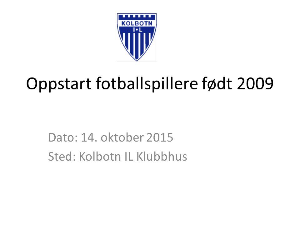 Oppstart fotballspillere født 2009 Dato: 14. oktober 2015 Sted: Kolbotn IL Klubbhus