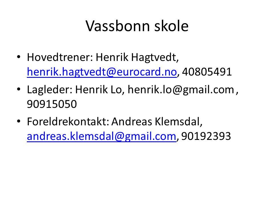 Vassbonn skole Hovedtrener: Henrik Hagtvedt, henrik.hagtvedt@eurocard.no, 40805491 henrik.hagtvedt@eurocard.no Lagleder: Henrik Lo, henrik.lo@gmail.com, 90915050 Foreldrekontakt: Andreas Klemsdal, andreas.klemsdal@gmail.com, 90192393 andreas.klemsdal@gmail.com