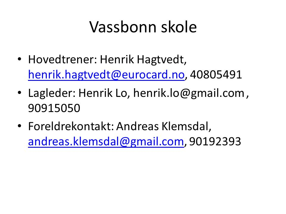 Vassbonn skole Hovedtrener: Henrik Hagtvedt, henrik.hagtvedt@eurocard.no, 40805491 henrik.hagtvedt@eurocard.no Lagleder: Henrik Lo, henrik.lo@gmail.co