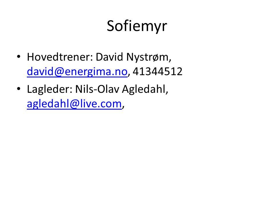 Sofiemyr Hovedtrener: David Nystrøm, david@energima.no, 41344512 david@energima.no Lagleder: Nils-Olav Agledahl, agledahl@live.com, agledahl@live.com