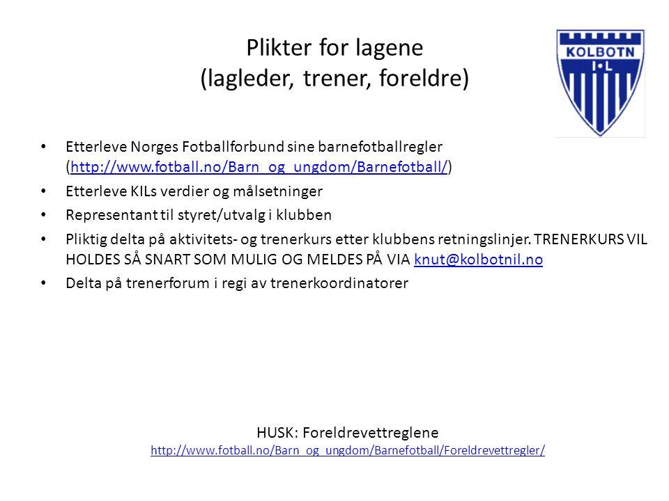 Plikter for lagene (lagleder, trener, foreldre) Etterleve Norges Fotballforbund sine barnefotballregler (http://www.fotball.no/Barn_og_ungdom/Barnefot