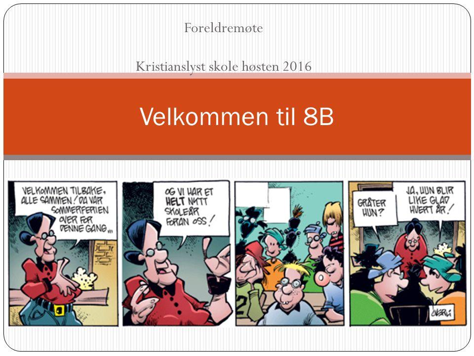 Foreldremøte Kristianslyst skole høsten 2016 Velkommen til 8B