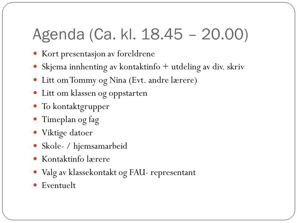 Agenda (Ca. kl. 18.45 – 20.00) Kort presentasjon av foreldrene Skjema innhenting av kontaktinfo + utdeling av div. skriv Litt om Tommy og Nina (Evt. a