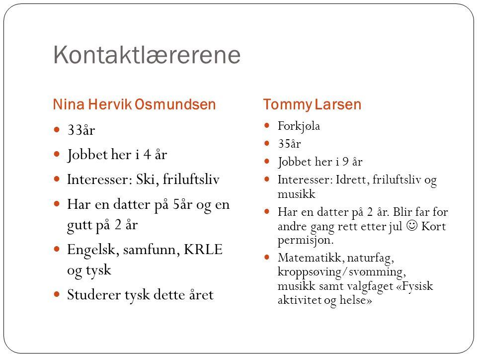 Kontaktlærerene Nina Hervik OsmundsenTommy Larsen 33år Jobbet her i 4 år Interesser: Ski, friluftsliv Har en datter på 5år og en gutt på 2 år Engelsk,