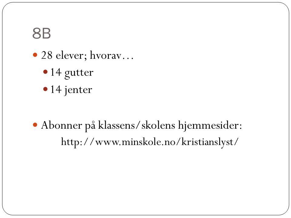8B 28 elever; hvorav… 14 gutter 14 jenter Abonner på klassens/skolens hjemmesider: http://www.minskole.no/kristianslyst/
