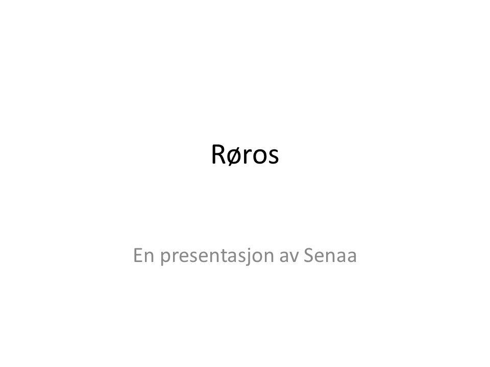 Røros En presentasjon av Senaa