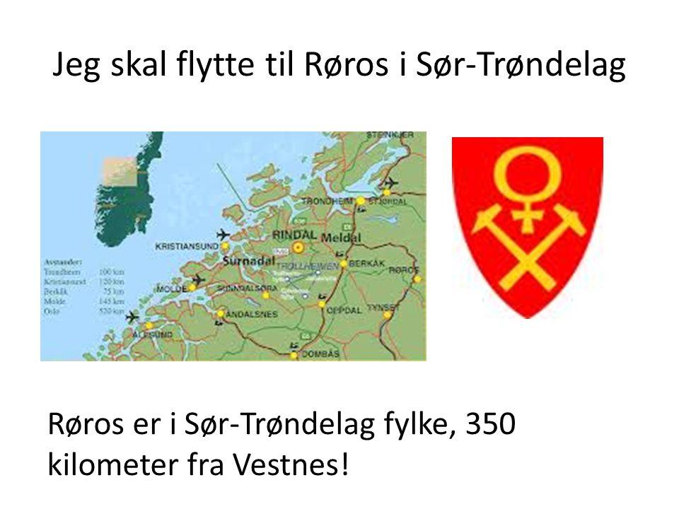 Jeg skal flytte til Røros i Sør-Trøndelag Røros er i Sør-Trøndelag fylke, 350 kilometer fra Vestnes!