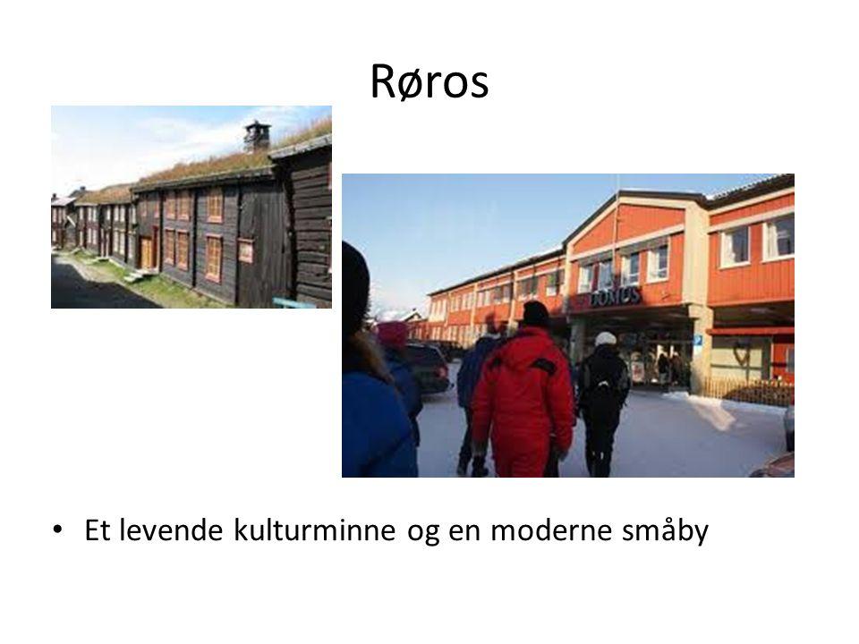 Røros Et levende kulturminne og en moderne småby