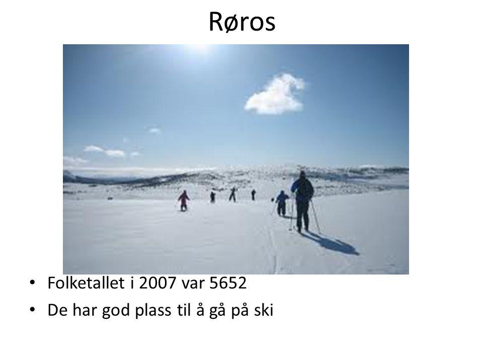 Røros Folketallet i 2007 var 5652 De har god plass til å gå på ski