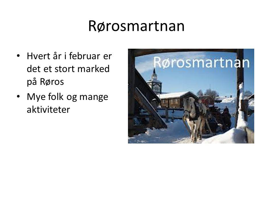 Rørosmartnan Hvert år i februar er det et stort marked på Røros Mye folk og mange aktiviteter