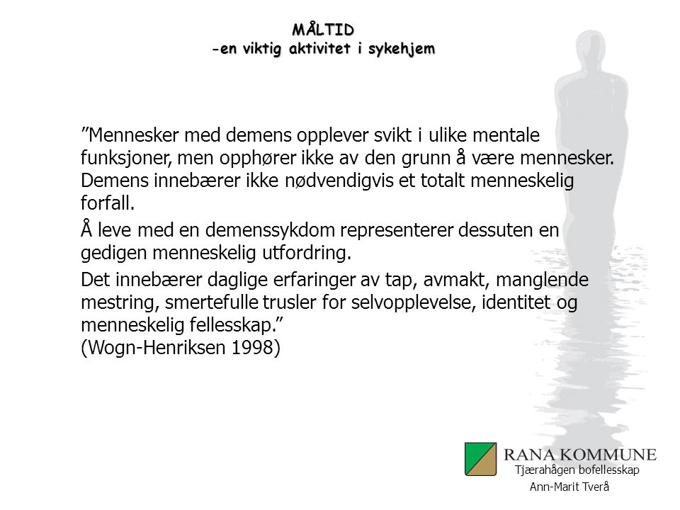 Ann-Marit Tverå Tjærahågen bofellesskap MÅLTID -en viktig aktivitet i sykehjem Pårørendeinvolvering Hos oss innkomstsamtale med pårørende der vi sjekker ønsker og bidrag