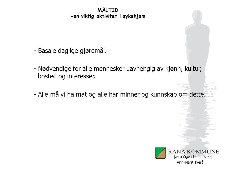 Ann-Marit Tverå Tjærahågen bofellesskap MÅLTID -en viktig aktivitet i sykehjem PERSONER MED DEMENS MÅ FÅ MULIGHET TIL SAMHANDLING OG DELTAKING PÅ SITT EGET MESTRINGSNIVÅ !!!.